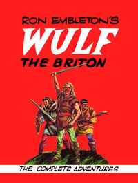 Ron Embleton's Wulf the Briton: The Complete Adventures